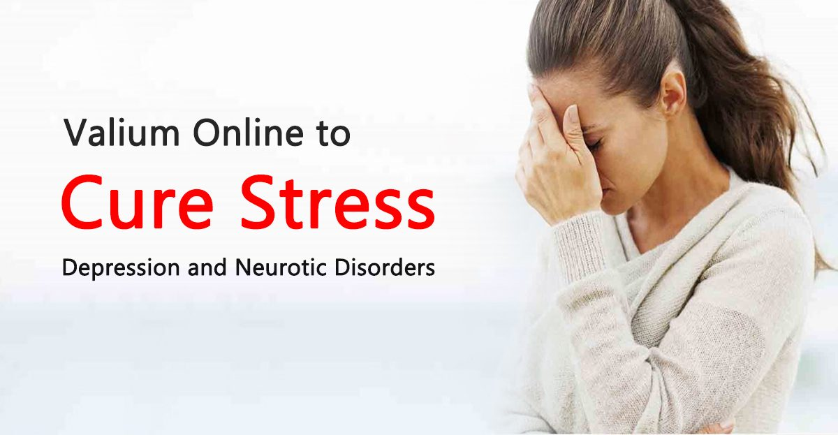 Buy Valium Online to cure Stress, Depression and Neurotic Disorders